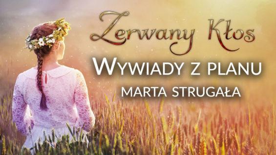 """Wywiady z planu filmu """"Zerwany Kłos"""" – Marta Strugała"""