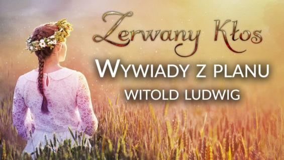 """Wywiady z planu filmu """"Zerwany Kłos"""" – Witold Ludwig"""